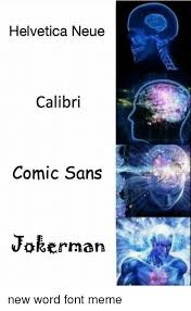 Comic Sans Meme - helvetica neue calibri comic sans jokerman new word font meme meme