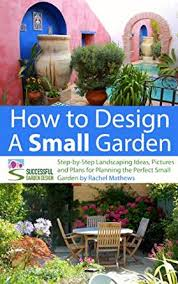how to design a small garden step by step landscaping ideas