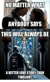 Star Wars Love Meme - no matter what anybody says this will always be a better love story