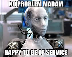 Madam Meme - no problem madam happy to be of service sonny i robot meme
