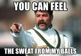 Sweating Balls Meme - you can feel the sweat from my balls david boon meme generator