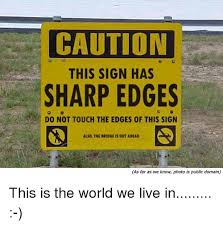Sign Memes - 25 best memes about this sign has sharp edges this sign has