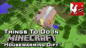 Housewarming by Things To Do In Minecraft Housewarming Gift Rooster Teeth