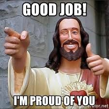 Proud Of You Meme - good job i m proud of you jesus says meme generator