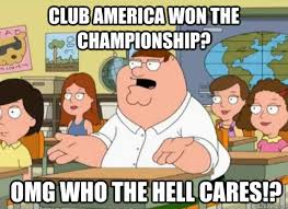 Club America Memes - club america won the chionship omg who the hell cares