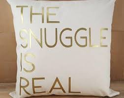 cute sayings for home decor the snuggle is real pillow cute sayings accent pillows throw