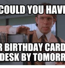 Meme Birthday Card - could you havi birthday card desk by tomorr birthday card meme on