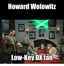 Howard Wolowitz Meme - howard wolowitz low key dx fan make a meme low key meme on me me