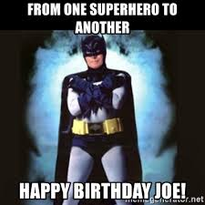 Superhero Birthday Meme - from one superhero to another happy birthday joe birthday