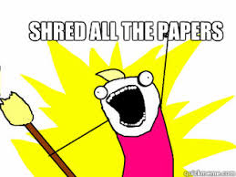 Shredding Meme - shred all the papers all the things quickmeme