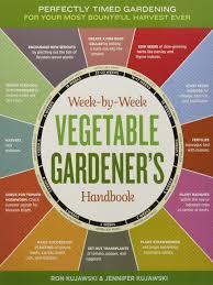 the week by week vegetable gardener u0027s handbook