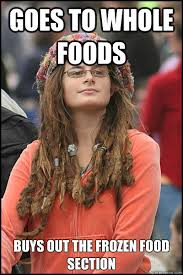 Whole Foods Meme - goes to whole foods buys out the frozen food section college
