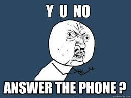 Answer Phone Meme - y u no answer the phone memes quickmeme
