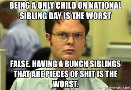 Only Child Meme - being a only child on national sibling day is the worst false
