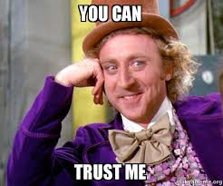 Trust Meme - you can trust me willy wonka sarcasm meme make a meme