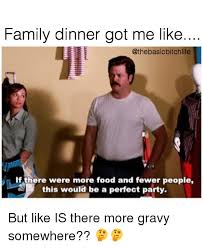 Family Memes - family dinner got me like if there were more food and fewer people