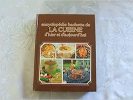 cuisine d hier et d aujourd hui amazon fr encyclopédie hachette de la cuisine d hier et d aujourd