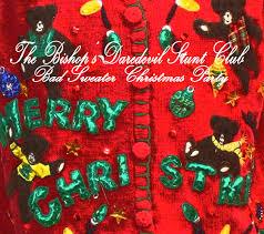 bad sweater christmas party the bishop u0027s daredevil stunt club