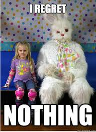 Easter Meme Funny - i regret nothing sketchy easter bunny quickmeme
