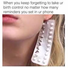 Birth Control Meme - dopl3r com memes when you keep forgetting to take ur birth