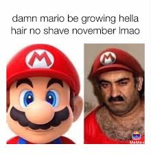 No Shave November Meme - damn mario be growing hella hair no shave november imao meme meme