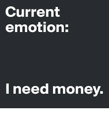 I Need Money Meme - current emotion i need money meme on me me