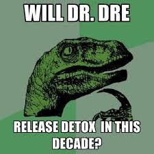 Dr Dre Meme - will dr dre release detox in this decade create meme