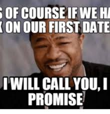 First Date Meme - of courseif we ha on our first date i will call you i promise