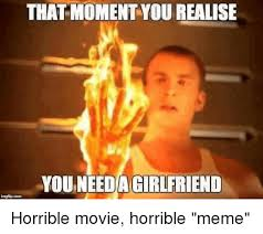 Disgusting Monday Memes - that moment you realise da girlfriend horrible movie horrible meme