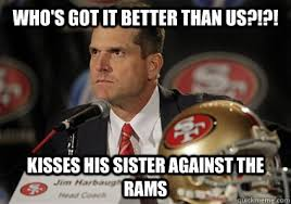 Jim Harbaugh Memes - who s got it better than us kisses his sister against the rams