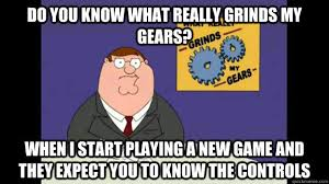 What Grinds My Gears Meme - do you know what really grinds my gears when i start playing a