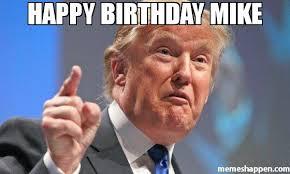 Mike Meme - happy birthday mike meme donald trump 49340 page 1437 memeshappen