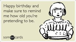remind me how old pretend happy birthday ecards someecards u2026 flickr