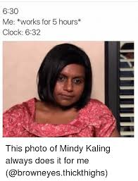 Mindy Meme - 630 me works for 5 hours clock 632 this photo of mindy kaling