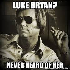 Luke Bryan Memes - luke bryan never heard of her george jones meme generator