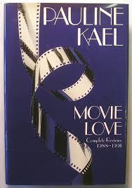 movie love complete reviews 1988 1991 pauline kael