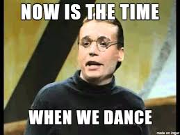 Dance Meme - now is the time when we dance meme on imgur