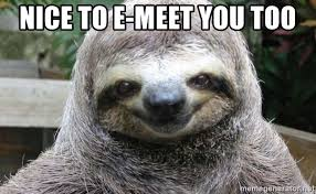 Yay Meme - nice to e meet you too happy sloth yay meme generator