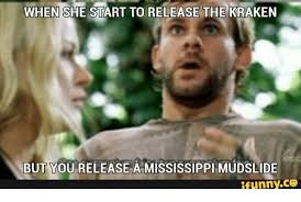 Release The Kraken Meme - when she start to release the kraken but you release a mississippi