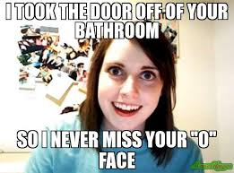 O Face Meme - i took the door off of your bathroom so i never miss your o face