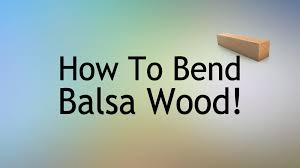 how to bend balsa wood cooking the wood