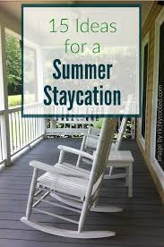 15 ideas for a summer staycation the humbled homemaker