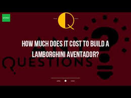 lamborghini aventador how much does it cost how much does it cost to build a lamborghini aventador