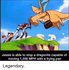 Dragonite Meme - jessie is able to stop a dragonite capable of moving 1556 mph with