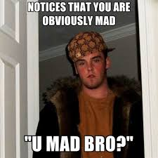 U Mad Bro Meme - notices that you are obviously mad u mad bro create meme