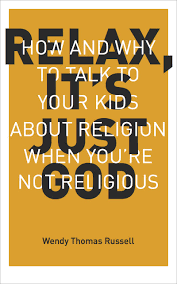 relax it u0027s just god how and why to talk to your kids about