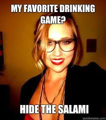 Salami Meme - my favorite drinking game hide the salami sluty slut nicole