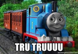 Tru Meme - tru truuuu thomas the tank engine meme generator