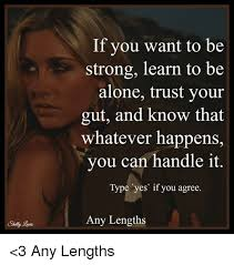 Be Strong Meme - if you want to be strong learn to be alone trust your gut and know