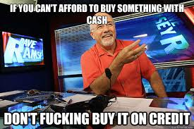Dave Ramsey Meme - if you can t afford to buy something with cash don t fucking buy it